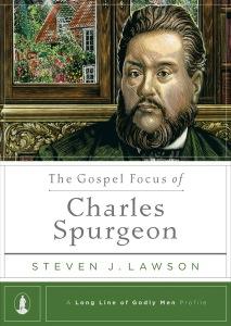 THE GOSPEL FOCUS OF CHARLES SPURGEON - Steven J. Lawson (2012)